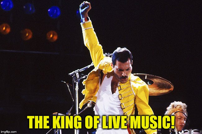 THE KING OF LIVE MUSIC! | made w/ Imgflip meme maker