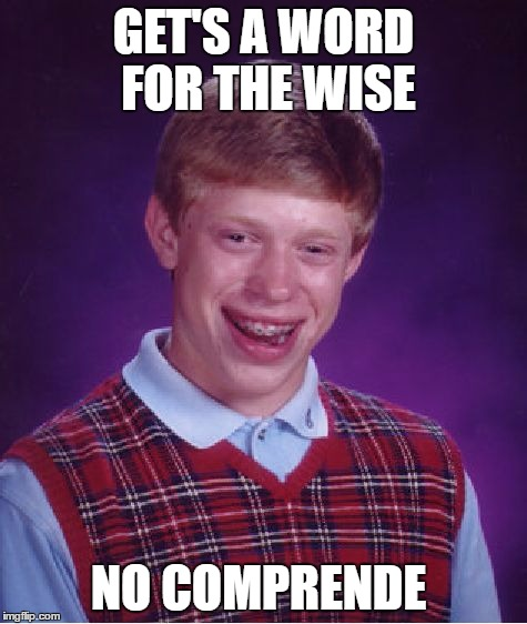 Bad Luck Brian Meme | GET'S A WORD FOR THE WISE NO COMPRENDE | image tagged in memes,bad luck brian | made w/ Imgflip meme maker