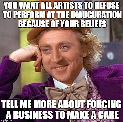 Creepy Condescending Wonka | YOU WANT ALL ARTISTS TO REFUSE TO PERFORM AT THE INAUGURATION BECAUSE OF YOUR BELIEFS TELL ME MORE ABOUT FORCING A BUSINESS TO MAKE A CAKE | image tagged in memes,creepy condescending wonka | made w/ Imgflip meme maker