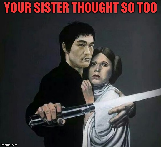 YOUR SISTER THOUGHT SO TOO | made w/ Imgflip meme maker