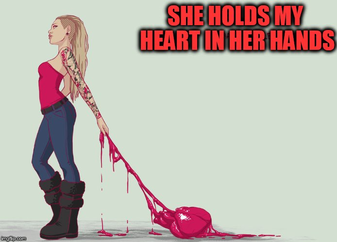 SHE HOLDS MY HEART IN HER HANDS | made w/ Imgflip meme maker