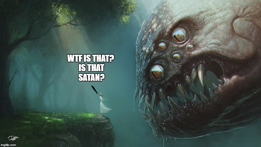Deviantart week(?) | WTF IS THAT? IS THAT SATAN? | image tagged in wtf is that,why god why | made w/ Imgflip meme maker