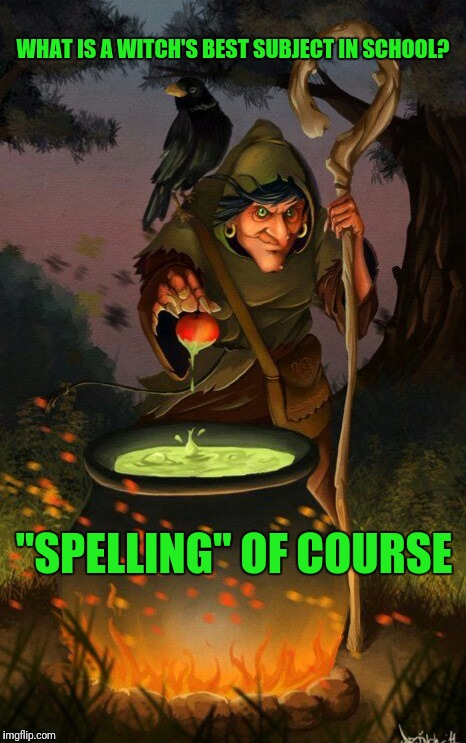 "Getting ready to cast some spells!(DeviantArt Week, A Robroman Event) | WHAT IS A WITCH'S BEST SUBJECT IN SCHOOL? ""SPELLING"" OF COURSE 