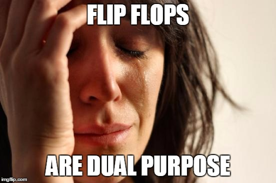 First World Problems Meme | FLIP FLOPS ARE DUAL PURPOSE | image tagged in memes,first world problems | made w/ Imgflip meme maker
