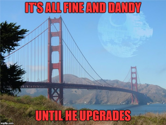 IT'S ALL FINE AND DANDY UNTIL HE UPGRADES | made w/ Imgflip meme maker