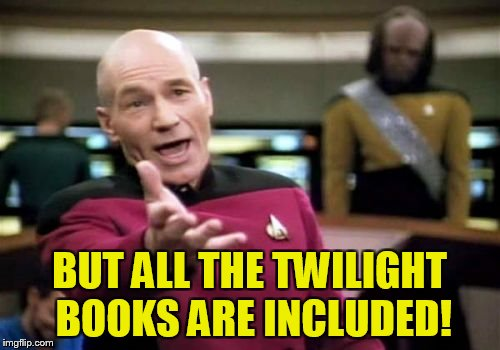 Picard Wtf Meme | BUT ALL THE TWILIGHT BOOKS ARE INCLUDED! | image tagged in memes,picard wtf | made w/ Imgflip meme maker