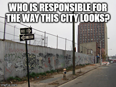 Ghettos exist because people are scumbags!  | WHO IS RESPONSIBLE FOR THE WAY THIS CITY LOOKS? | image tagged in ghetto,smh,slums,inner city | made w/ Imgflip meme maker