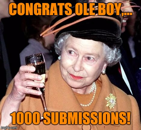 CONGRATS OLE BOY,... 1000 SUBMISSIONS! | made w/ Imgflip meme maker