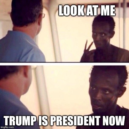 Just a few more days... | LOOK AT ME TRUMP IS PRESIDENT NOW | image tagged in memes,captain phillips - i'm the captain now,donald trump,trump,hillary clinton | made w/ Imgflip meme maker