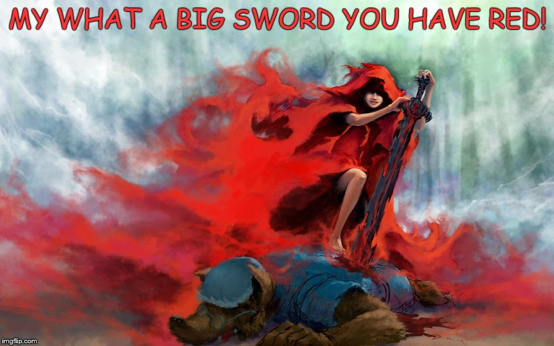 Little red's got a big knife | MY WHAT A BIG SWORD YOU HAVE RED! | image tagged in deviantart week | made w/ Imgflip meme maker