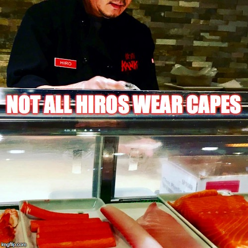 Sushi Hero Hiro  | NOT ALL HIROS WEAR CAPES | image tagged in sushi,hero,wear,capes | made w/ Imgflip meme maker