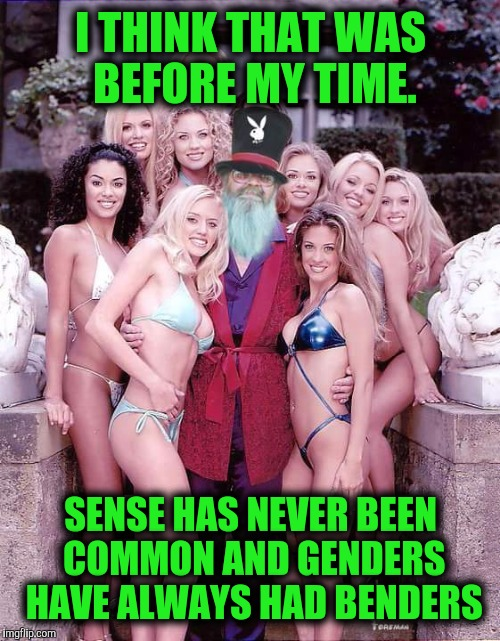 Swiggy playboy | I THINK THAT WAS BEFORE MY TIME. SENSE HAS NEVER BEEN COMMON AND GENDERS HAVE ALWAYS HAD BENDERS | image tagged in swiggy playboy | made w/ Imgflip meme maker