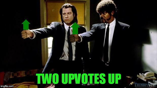 TWO UPVOTES UP | made w/ Imgflip meme maker