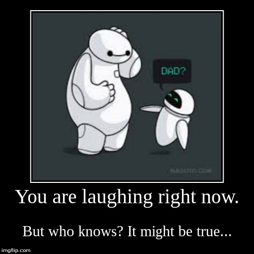 You are laughing right now. | But who knows? It might be true... | image tagged in funny,demotivationals | made w/ Imgflip demotivational maker