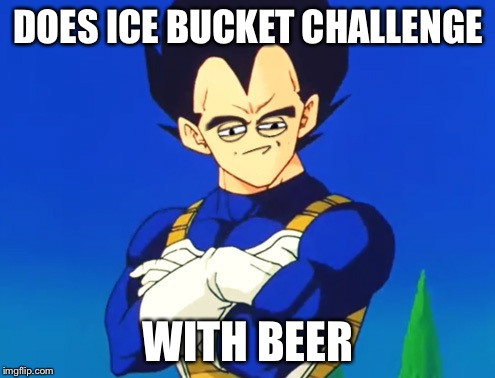 Challenge Accepted Vegeta | DOES ICE BUCKET CHALLENGE WITH BEER | image tagged in challenge accepted vegeta | made w/ Imgflip meme maker