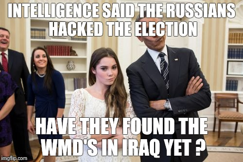 Maroney And Obama Not Impressed | INTELLIGENCE SAID THE RUSSIANS HACKED THE ELECTION HAVE THEY FOUND THE WMD'S IN IRAQ YET ? | image tagged in memes,maroney and obama not impressed | made w/ Imgflip meme maker