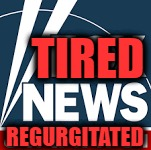 T.N.R. |  TIRED; REGURGITATED | image tagged in breaking news,funny memes,donald trump,trump | made w/ Imgflip meme maker