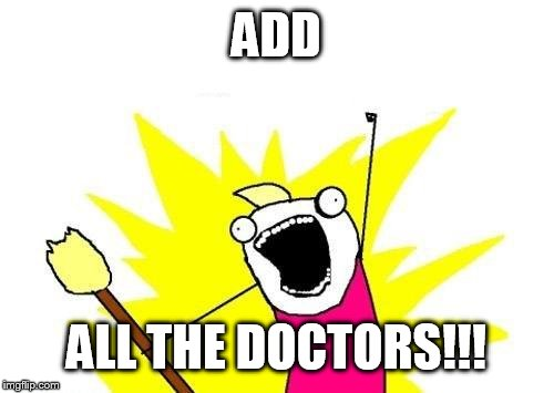 ADD ALL THE DOCTORS!!! | image tagged in memes,x all the y | made w/ Imgflip meme maker
