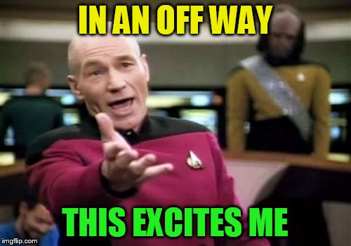 Picard Wtf Meme | IN AN OFF WAY THIS EXCITES ME | image tagged in memes,picard wtf | made w/ Imgflip meme maker