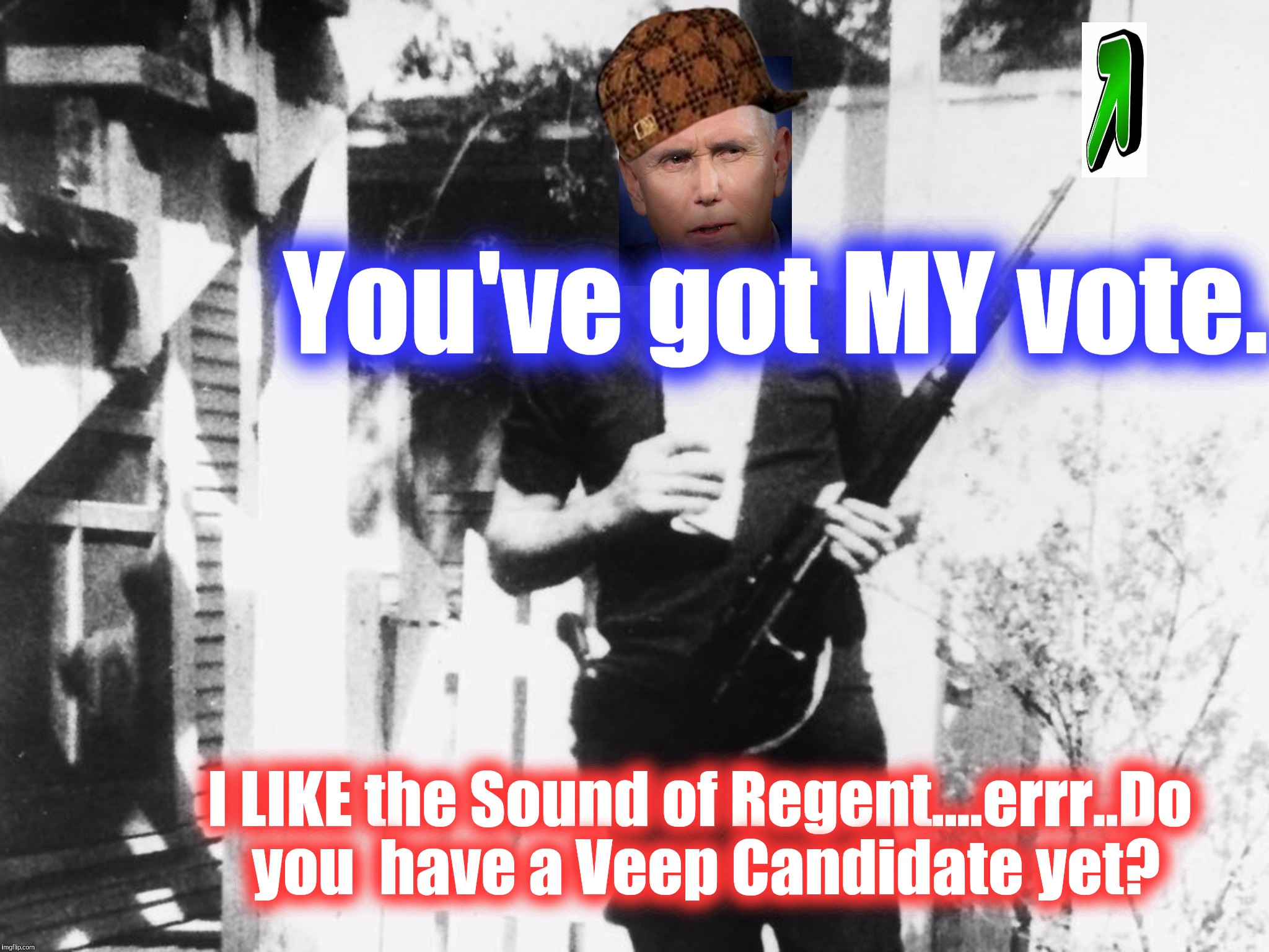 You've got MY vote. I LIKE the Sound of Regent....errr..Do you  have a Veep Candidate yet? | made w/ Imgflip meme maker