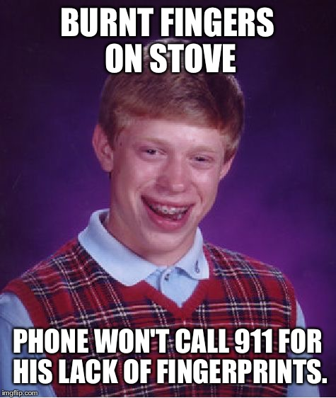 Bad Luck Brian Meme | BURNT FINGERS ON STOVE PHONE WON'T CALL 911 FOR HIS LACK OF FINGERPRINTS. | image tagged in memes,bad luck brian | made w/ Imgflip meme maker