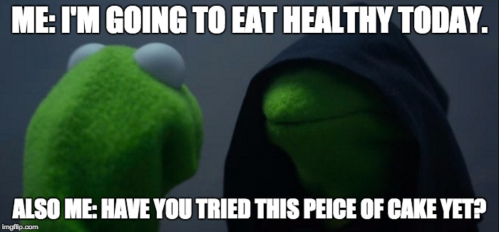 Evil Kermit Meme | ME: I'M GOING TO EAT HEALTHY TODAY. ALSO ME: HAVE YOU TRIED THIS PEICE OF CAKE YET? | image tagged in evil kermit | made w/ Imgflip meme maker
