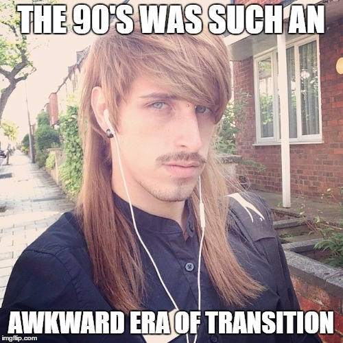 THE 90'S WAS SUCH AN AWKWARD ERA OF TRANSITION | made w/ Imgflip meme maker