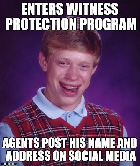 Skywriters Were On Strike That Week | ENTERS WITNESS PROTECTION PROGRAM AGENTS POST HIS NAME AND ADDRESS ON SOCIAL MEDIA | image tagged in memes,bad luck brian,witness protection,social media,marshal | made w/ Imgflip meme maker