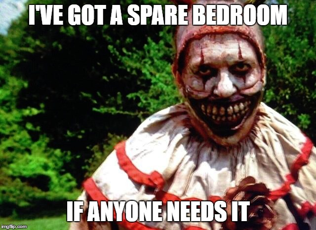 I'VE GOT A SPARE BEDROOM IF ANYONE NEEDS IT | made w/ Imgflip meme maker