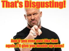 That's Disgusting! And if you ever post like that again, I'll give you double up votes! | made w/ Imgflip meme maker