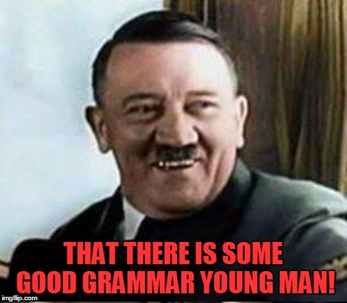 THAT THERE IS SOME GOOD GRAMMAR YOUNG MAN! | made w/ Imgflip meme maker