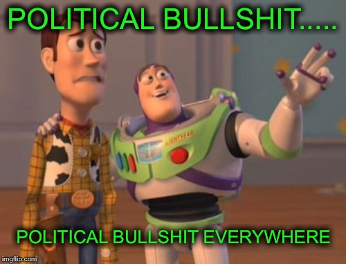 X, X Everywhere Meme | POLITICAL BULLSHIT..... POLITICAL BULLSHIT EVERYWHERE | image tagged in memes,x,x everywhere,x x everywhere | made w/ Imgflip meme maker
