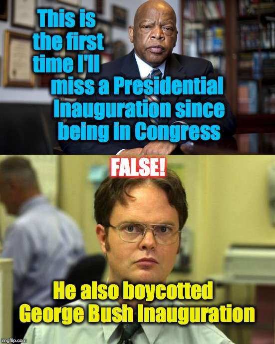 So, in other words, it's just another political stunt...? | This is the first time I'll miss a Presidential Inauguration since being in Congress FALSE! He also boycotted  George Bush Inauguration | image tagged in john lewis,congress,inauguration day | made w/ Imgflip meme maker