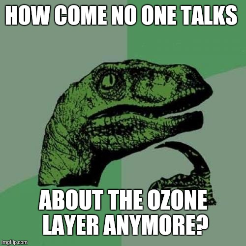 Philosoraptor Meme | HOW COME NO ONE TALKS ABOUT THE OZONE LAYER ANYMORE? | image tagged in memes,philosoraptor | made w/ Imgflip meme maker