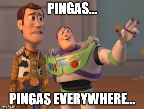 X, X Everywhere | PINGAS... PINGAS EVERYWHERE... | image tagged in memes,x x everywhere | made w/ Imgflip meme maker