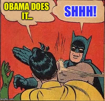 Batman Slapping Robin Meme | OBAMA DOES IT... SHHH! | image tagged in memes,batman slapping robin | made w/ Imgflip meme maker