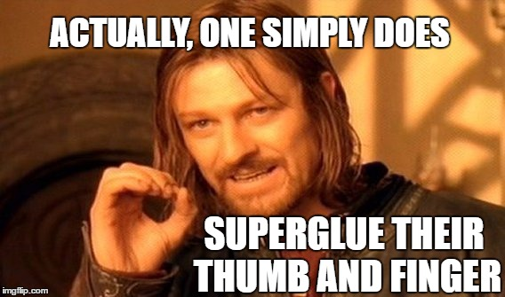 It happens every time I use the stuff! | ACTUALLY, ONE SIMPLY DOES SUPERGLUE THEIR THUMB AND FINGER | image tagged in memes,one does not simply,funny,superglue,finger,whoops | made w/ Imgflip meme maker