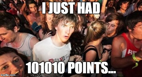Illyminatr confrmd!                               | I JUST HAD 101010 POINTS... | image tagged in memes,sudden clarity clarence,101010,illuminati,points,funny | made w/ Imgflip meme maker