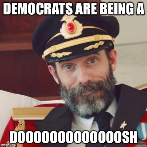 DEMOCRATS ARE BEING A DOOOOOOOOOOOOOSH | made w/ Imgflip meme maker