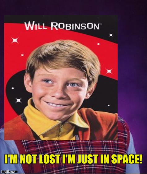 I'M NOT LOST I'M JUST IN SPACE! | made w/ Imgflip meme maker