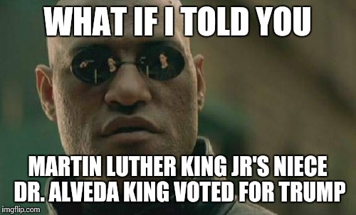 Matrix Morpheus Meme | WHAT IF I TOLD YOU MARTIN LUTHER KING JR'S NIECE DR. ALVEDA KING VOTED FOR TRUMP | image tagged in memes,matrix morpheus | made w/ Imgflip meme maker