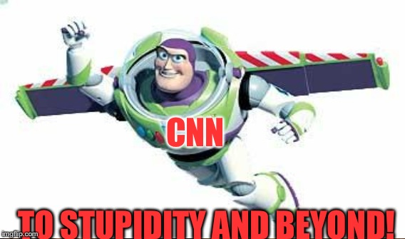 CNN TO STUPIDITY AND BEYOND! | made w/ Imgflip meme maker