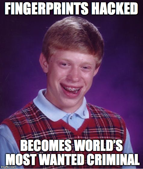 Bad Luck Brian Meme | FINGERPRINTS HACKED BECOMES WORLD'S MOST WANTED CRIMINAL | image tagged in memes,bad luck brian | made w/ Imgflip meme maker