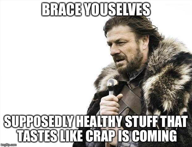 Brace Yourselves X is Coming Meme | BRACE YOUSELVES SUPPOSEDLY HEALTHY STUFF THAT TASTES LIKE CRAP IS COMING | image tagged in memes,brace yourselves x is coming | made w/ Imgflip meme maker