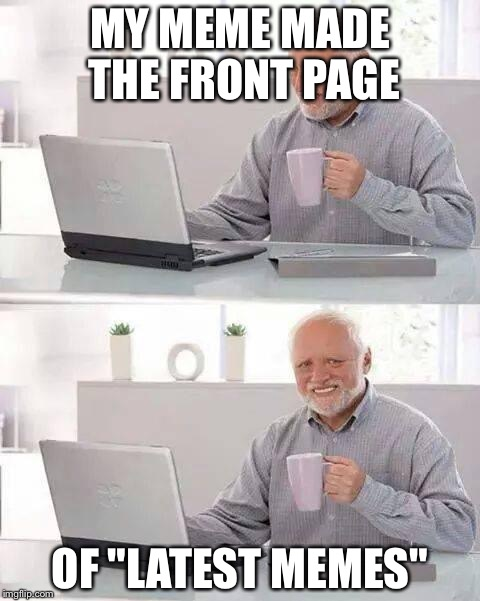 "Hide the Pain Harold Meme | MY MEME MADE THE FRONT PAGE OF ""LATEST MEMES"" 