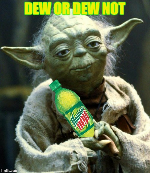 DEW OR DEW NOT | made w/ Imgflip meme maker