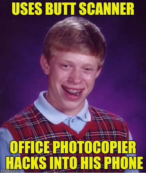 Bad Luck Brian Meme | USES BUTT SCANNER OFFICE PHOTOCOPIER HACKS INTO HIS PHONE | image tagged in memes,bad luck brian | made w/ Imgflip meme maker