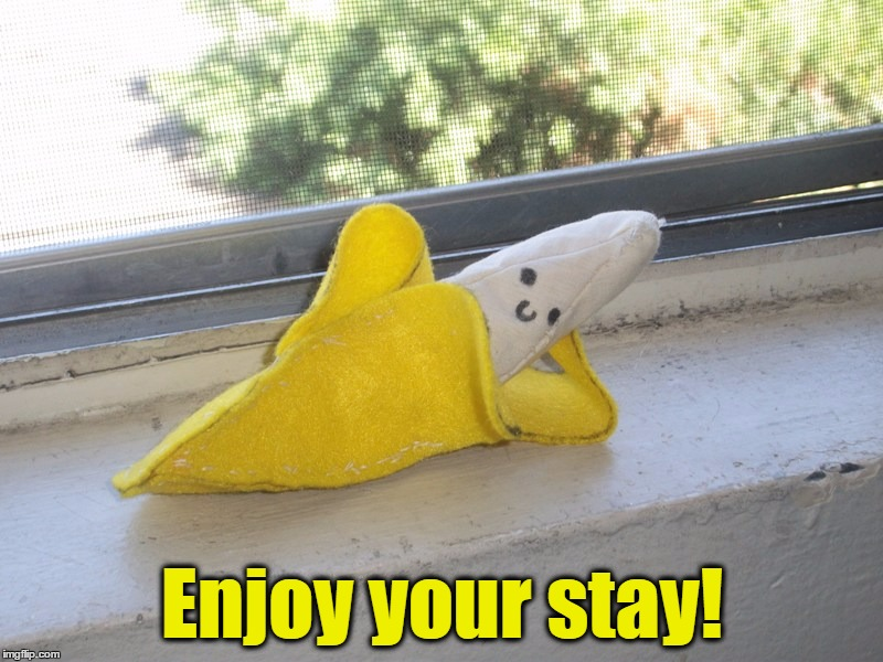 Seductive Banana | Enjoy your stay! | image tagged in seductive banana | made w/ Imgflip meme maker