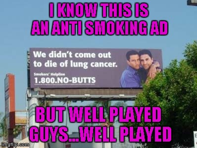 It's like a two for one billboard!!! | I KNOW THIS IS AN ANTI SMOKING AD BUT WELL PLAYED GUYS...WELL PLAYED | image tagged in no butts,memes,signs,funny signs,funny,smoking | made w/ Imgflip meme maker