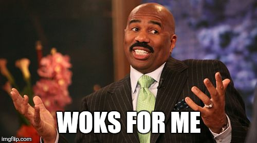 Steve Harvey Meme | WOKS FOR ME | image tagged in memes,steve harvey | made w/ Imgflip meme maker